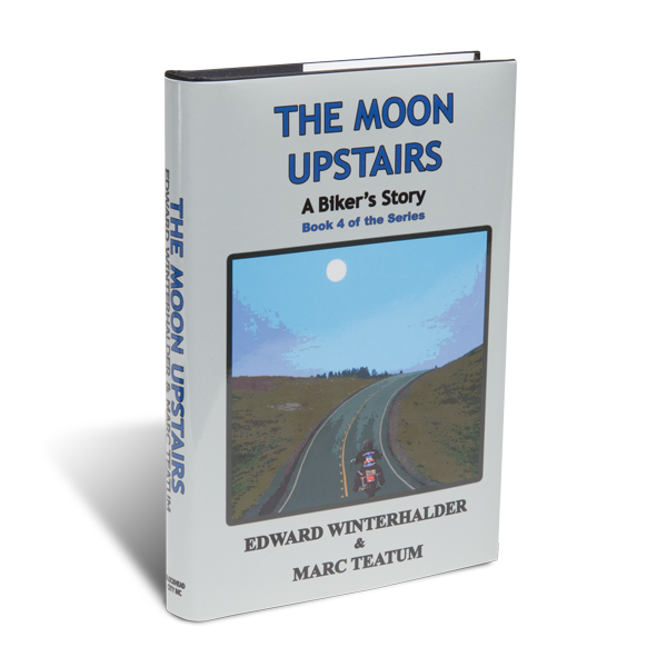 The Moon Upstairs: A Biker's Story by Edward Winterhalder & Marc Teatum